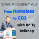 Homeless to CEO with Dr. Ty Belknap